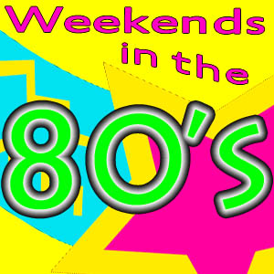 It's an 80's Party all Weekend!